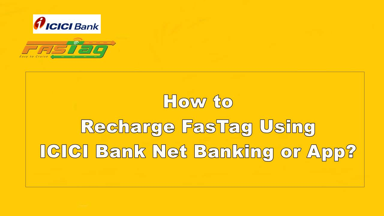 How to Recharge FasTag Using ICICI Bank Net Banking or App
