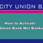 How to Activate City Union Bank Net Banking?